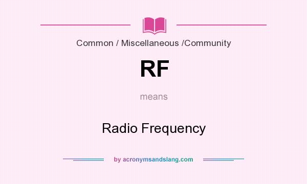 What does RF mean? It stands for Radio Frequency