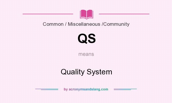 What does QS mean? It stands for Quality System