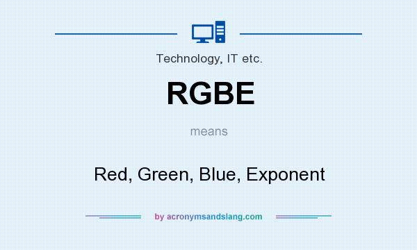 What does RGBE mean? It stands for Red, Green, Blue, Exponent