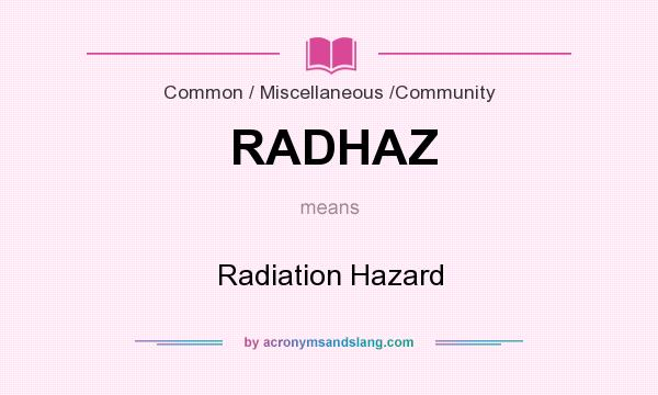 What does RADHAZ mean? It stands for Radiation Hazard