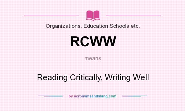What does RCWW mean? It stands for Reading Critically, Writing Well