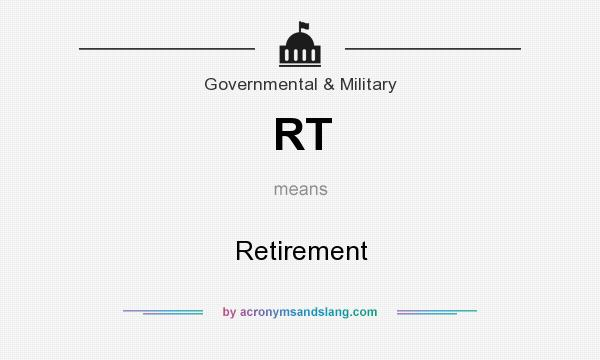 What does RT mean? It stands for Retirement