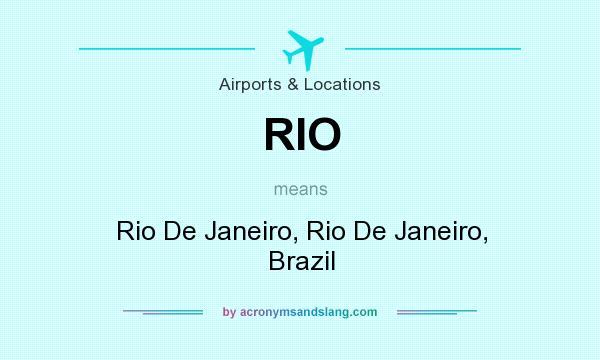 What does RIO mean? It stands for Rio De Janeiro, Rio De Janeiro, Brazil