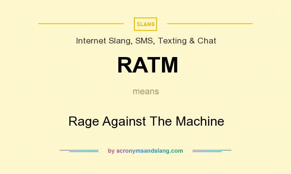 What does RATM mean? It stands for Rage Against The Machine