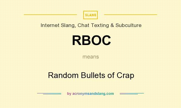 Rboc Random Bullets Of Crap In Internet Slang Chat Texting