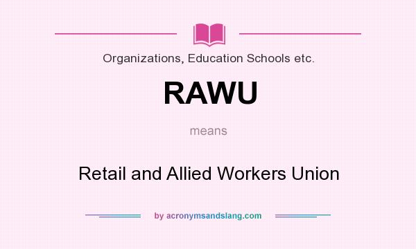 What does RAWU mean? It stands for Retail and Allied Workers Union