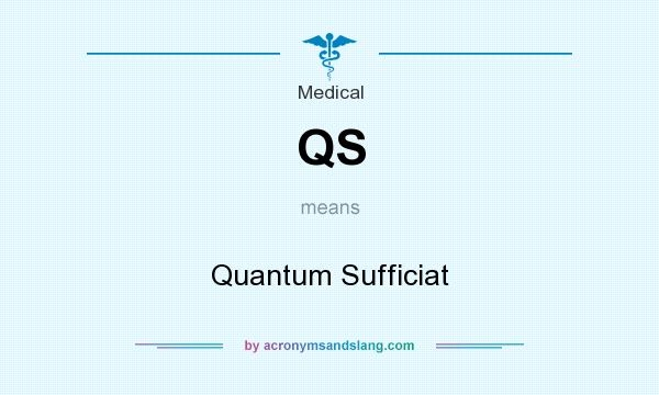 What does QS mean? It stands for Quantum Sufficiat