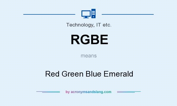 What does RGBE mean? It stands for Red Green Blue Emerald