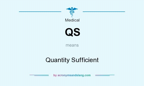 What does QS mean? It stands for Quantity Sufficient