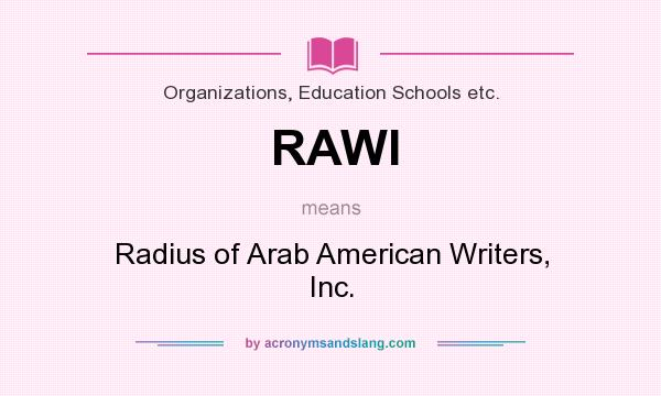 What does RAWI mean? It stands for Radius of Arab American Writers, Inc.