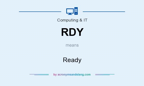 What does RDY mean? It stands for Ready