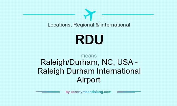 What does RDU mean? It stands for Raleigh/Durham, NC, USA - Raleigh Durham International Airport