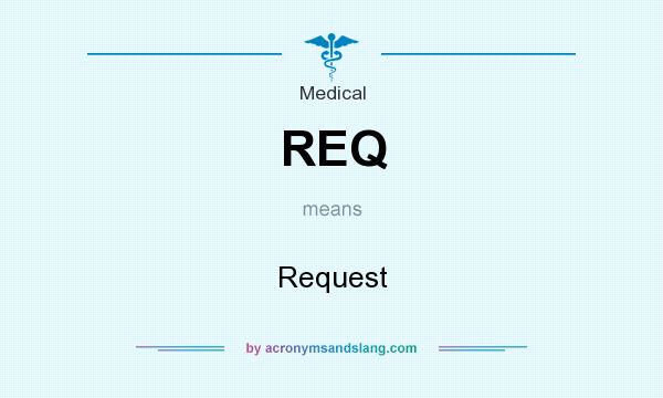 What does REQ mean? It stands for Request