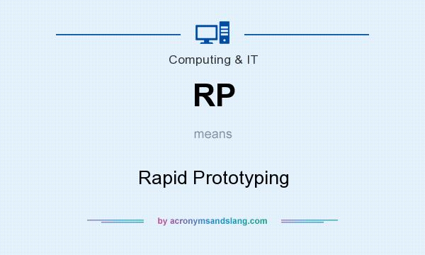 What does RP mean? It stands for Rapid Prototyping