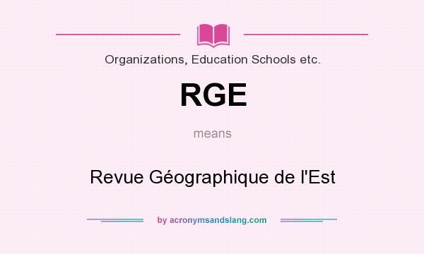 What does RGE mean? It stands for Revue Géographique de l`Est