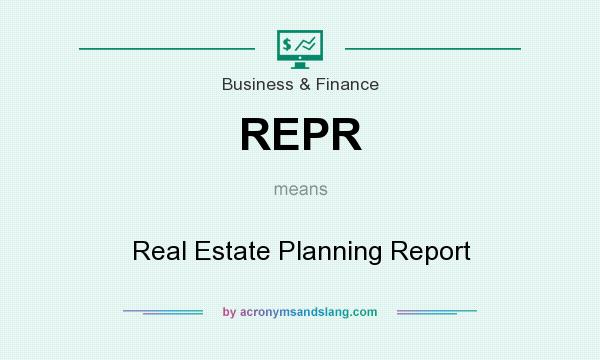 What does REPR mean? It stands for Real Estate Planning Report