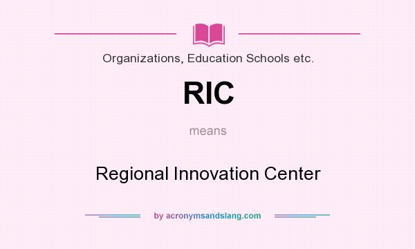 What does RIC mean? It stands for Regional Innovation Center