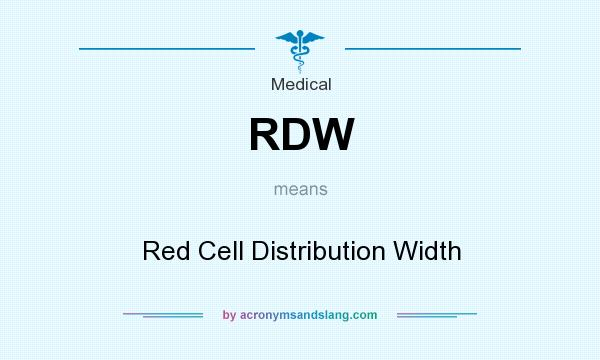 What does RDW mean? It stands for Red Cell Distribution Width