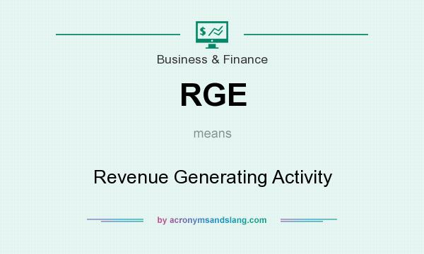 What does RGE mean? It stands for Revenue Generating Activity