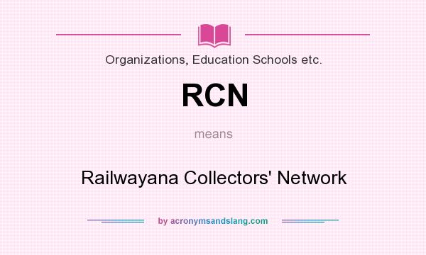 What does RCN mean? It stands for Railwayana Collectors` Network