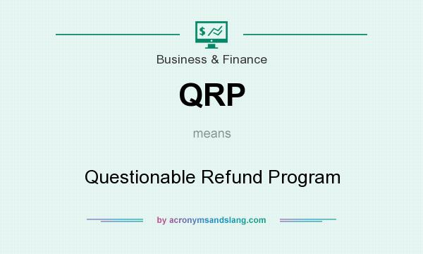 What does QRP mean? It stands for Questionable Refund Program