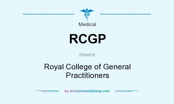 What does RCGP mean? It stands for Royal College of General Practitioners