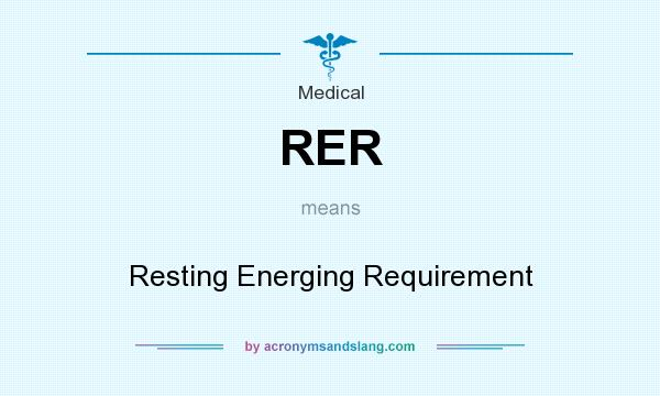 What does RER mean? It stands for Resting Energing Requirement