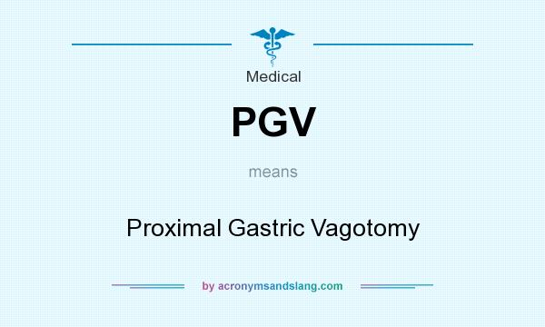 What does PGV mean? It stands for Proximal Gastric Vagotomy