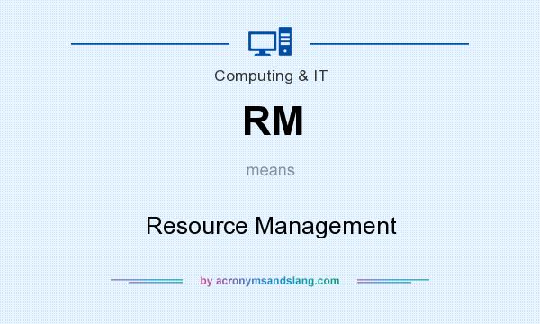 What does RM mean? It stands for Resource Management