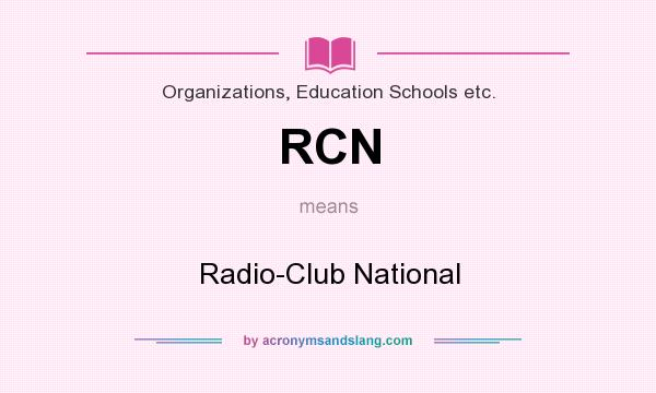 What does RCN mean? It stands for Radio-Club National