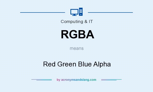 What does RGBA mean? It stands for Red Green Blue Alpha