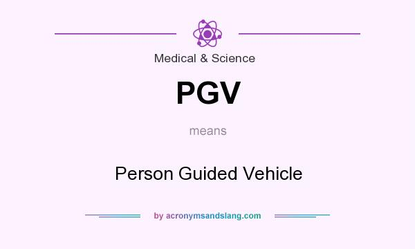 What does PGV mean? It stands for Person Guided Vehicle