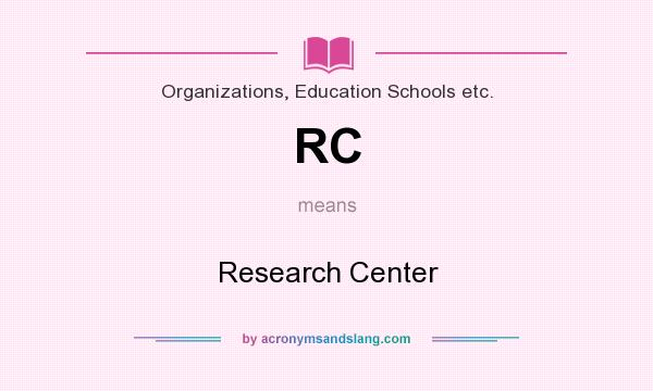 What does RC mean? It stands for Research Center