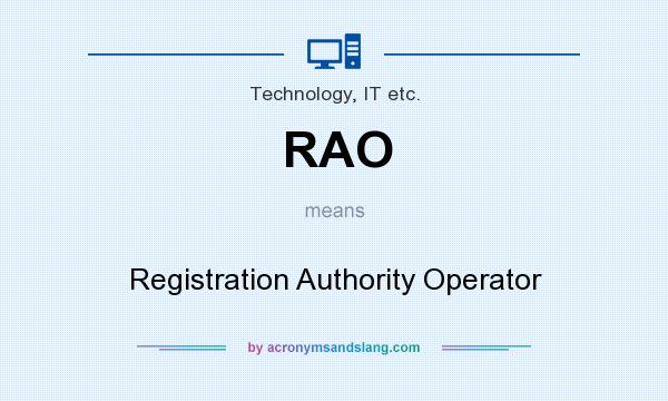 What does RAO mean? It stands for Registration Authority Operator