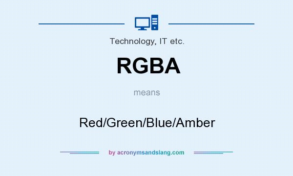 What does RGBA mean? It stands for Red/Green/Blue/Amber