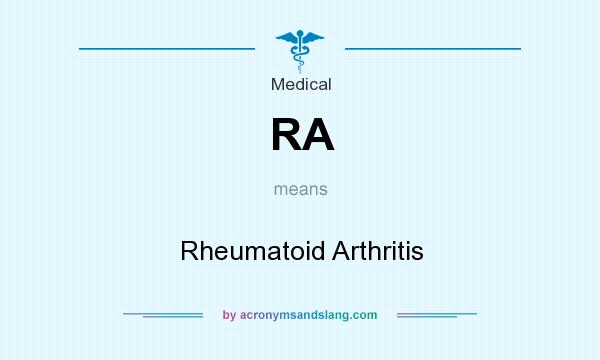 What does RA mean? It stands for Rheumatoid Arthritis