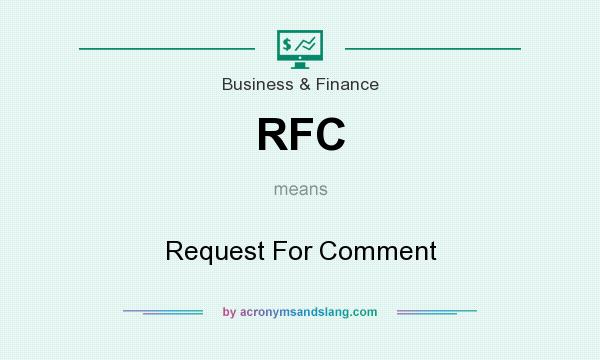 What does RFC mean? It stands for Request For Comment