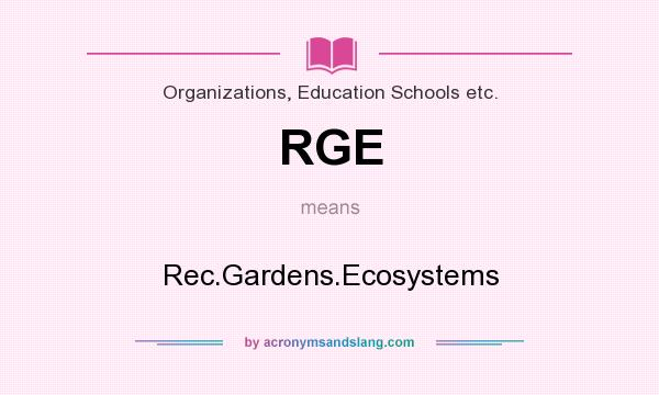 What does RGE mean? It stands for Rec.Gardens.Ecosystems