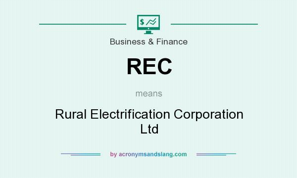 What does REC mean? It stands for Rural Electrification Corporation Ltd