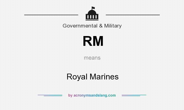 What does RM mean? It stands for Royal Marines