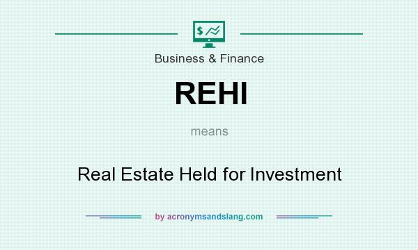 What does REHI mean? It stands for Real Estate Held for Investment