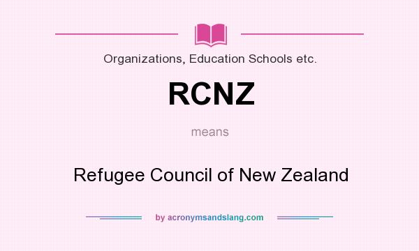 What does RCNZ mean? It stands for Refugee Council of New Zealand