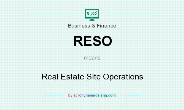 What does RESO mean? It stands for Real Estate Site Operations