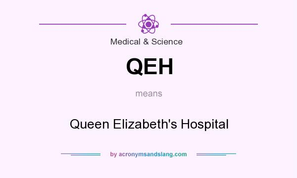 What does QEH mean? It stands for Queen Elizabeth`s Hospital