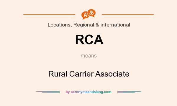 What does RCA mean? It stands for Rural Carrier Associate