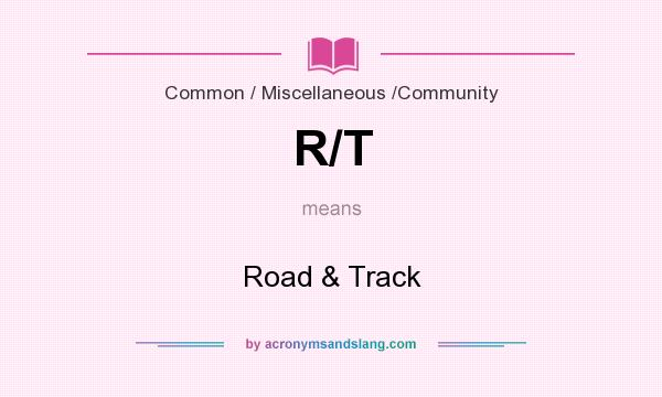 What does R/T mean? It stands for Road & Track