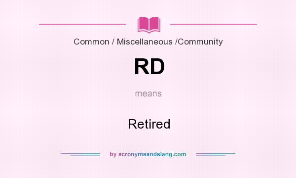What does RD mean? It stands for Retired