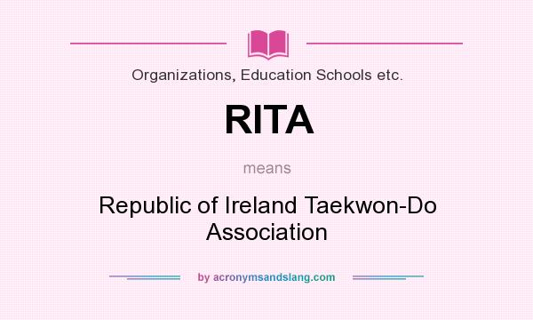 What does RITA mean? It stands for Republic of Ireland Taekwon-Do Association