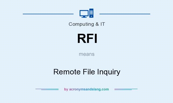 What does RFI mean? It stands for Remote File Inquiry