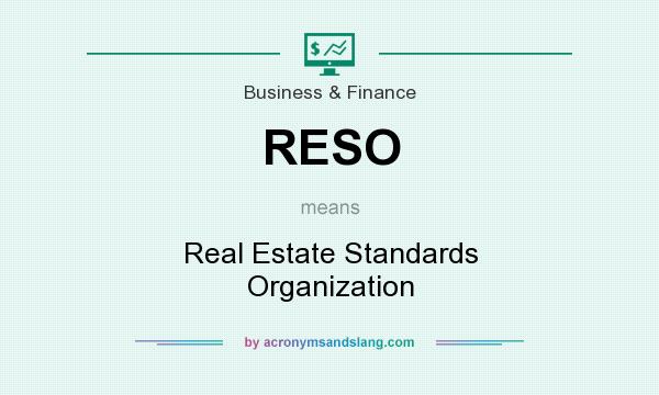 What does RESO mean? It stands for Real Estate Standards Organization